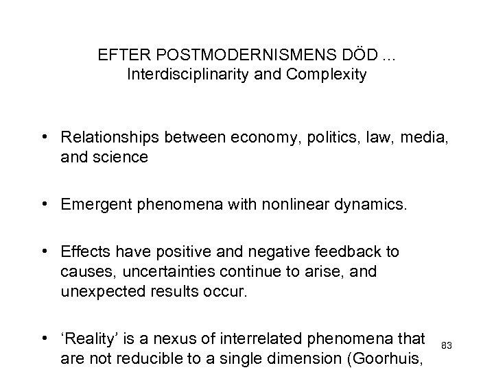 EFTER POSTMODERNISMENS DÖD. . . Interdisciplinarity and Complexity • Relationships between economy, politics, law,