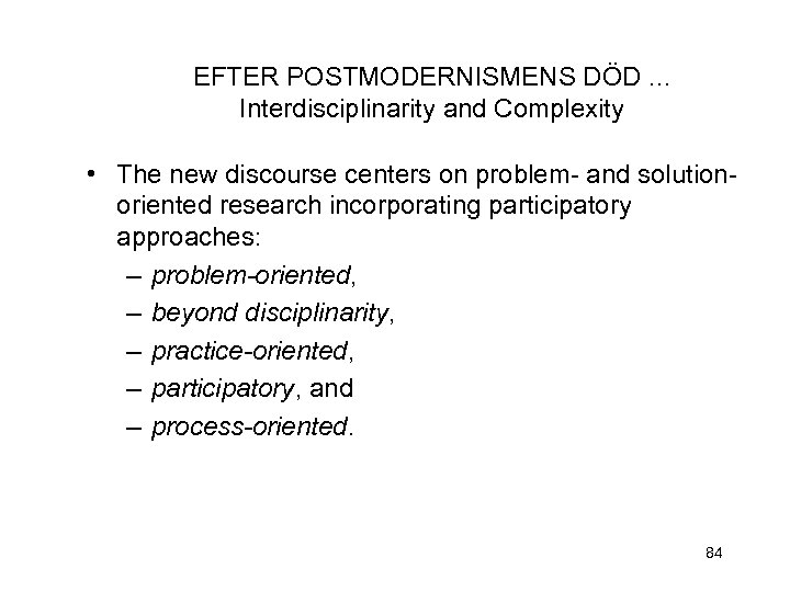 EFTER POSTMODERNISMENS DÖD. . . Interdisciplinarity and Complexity • The new discourse centers on