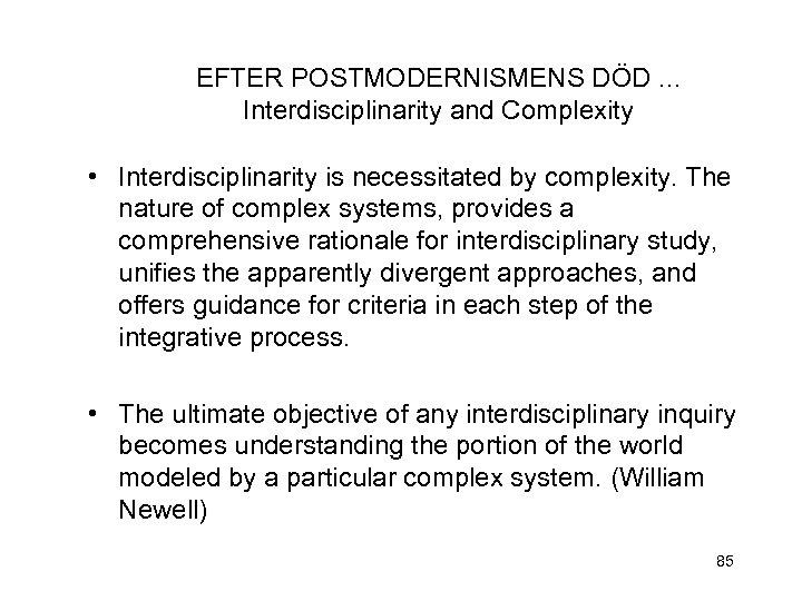 EFTER POSTMODERNISMENS DÖD. . . Interdisciplinarity and Complexity • Interdisciplinarity is necessitated by complexity.