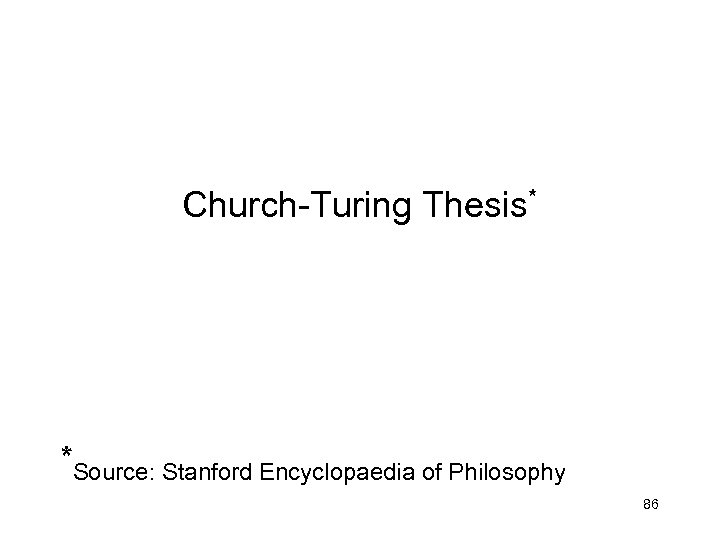 Church-Turing Thesis* *Source: Stanford Encyclopaedia of Philosophy 86