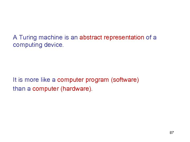 A Turing machine is an abstract representation of a computing device. It is more