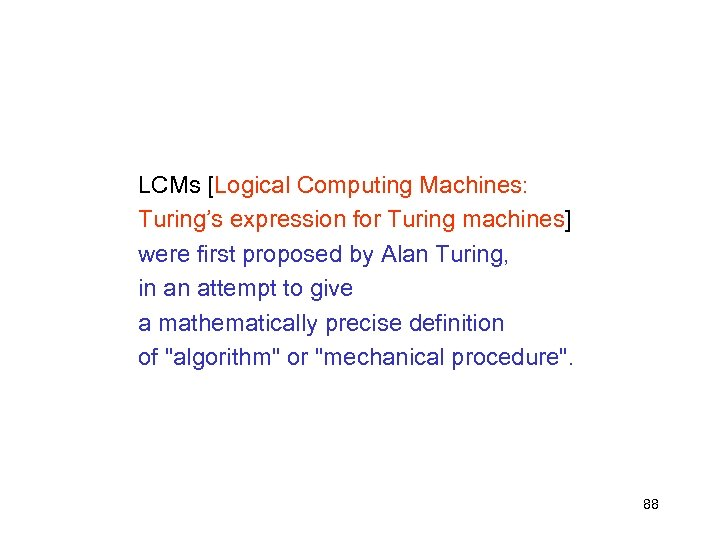 LCMs [Logical Computing Machines: Turing's expression for Turing machines] were first proposed by Alan