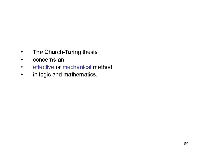 • • The Church-Turing thesis concerns an effective or mechanical method in logic