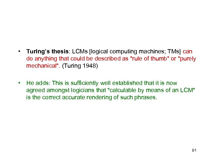 • Turing's thesis: LCMs [logical computing machines; TMs] can do anything that could