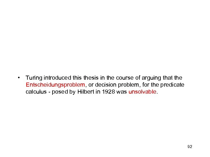 • Turing introduced this thesis in the course of arguing that the Entscheidungsproblem,