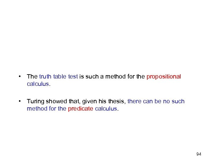 • The truth table test is such a method for the propositional calculus.