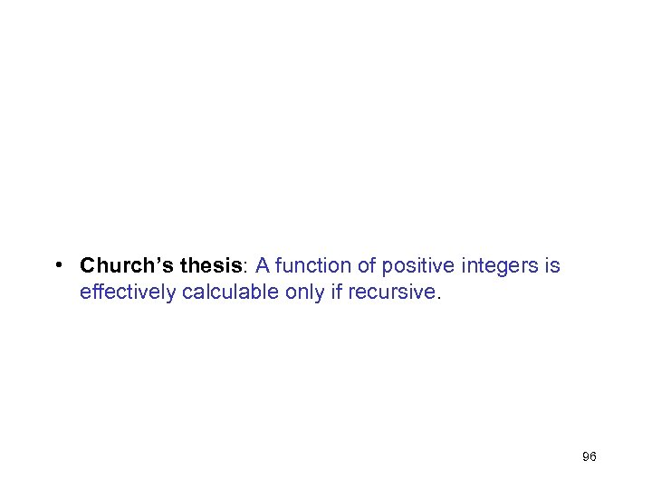 • Church's thesis: A function of positive integers is effectively calculable only if