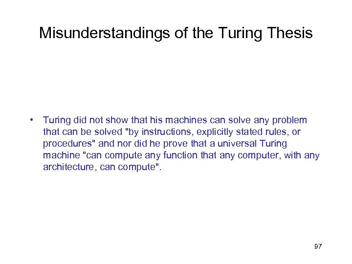 Misunderstandings of the Turing Thesis • Turing did not show that his machines can