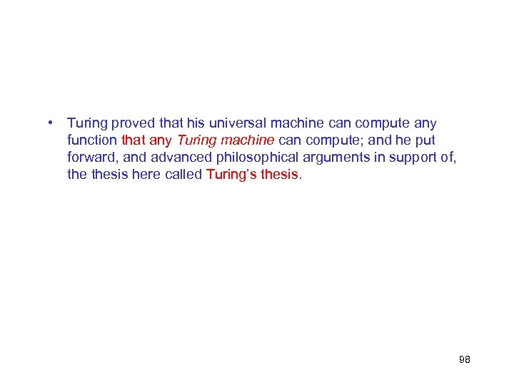 • Turing proved that his universal machine can compute any function that any