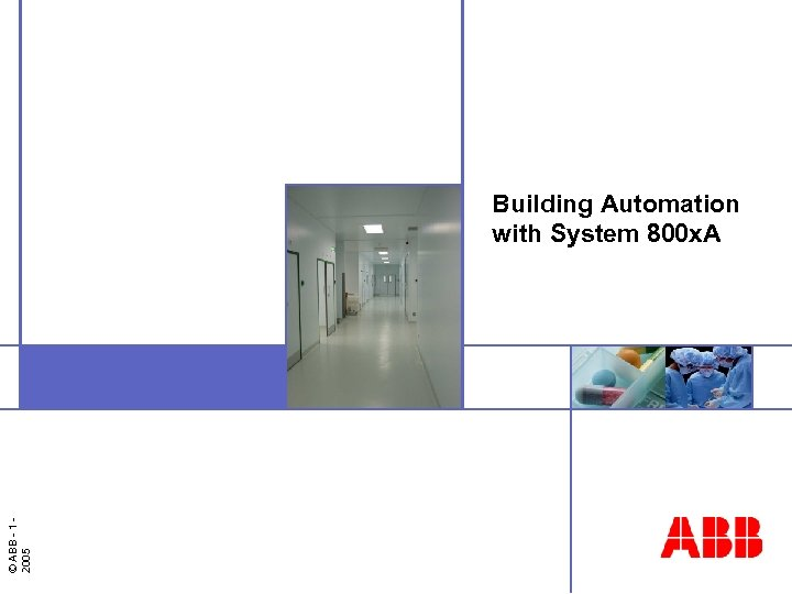 © ABB - 1 2005 Building Automation with System 800 x. A