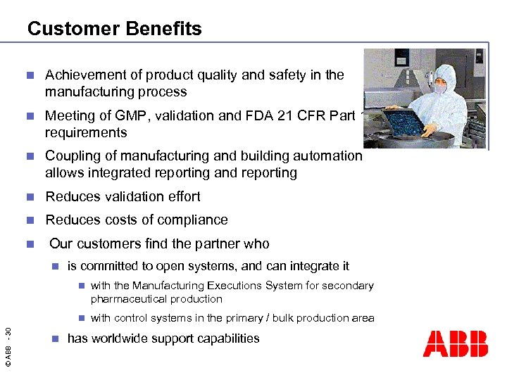 Customer Benefits n Achievement of product quality and safety in the manufacturing process n