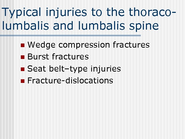Typical injuries to the thoracolumbalis and lumbalis spine Wedge compression fractures n Burst fractures