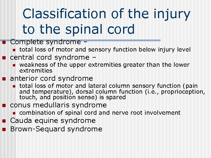 Classification of the injury to the spinal cord n Complete syndrome – n n
