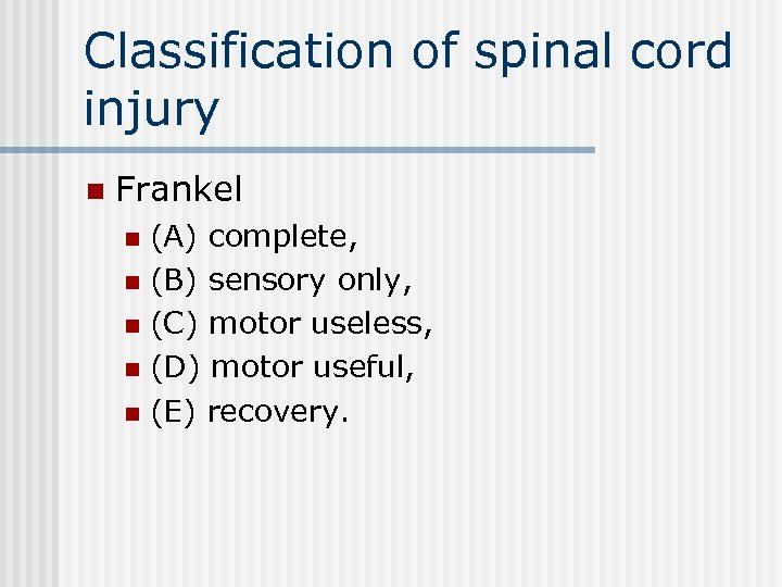 Classification of spinal cord injury n Frankel (A) complete, n (B) sensory only, n