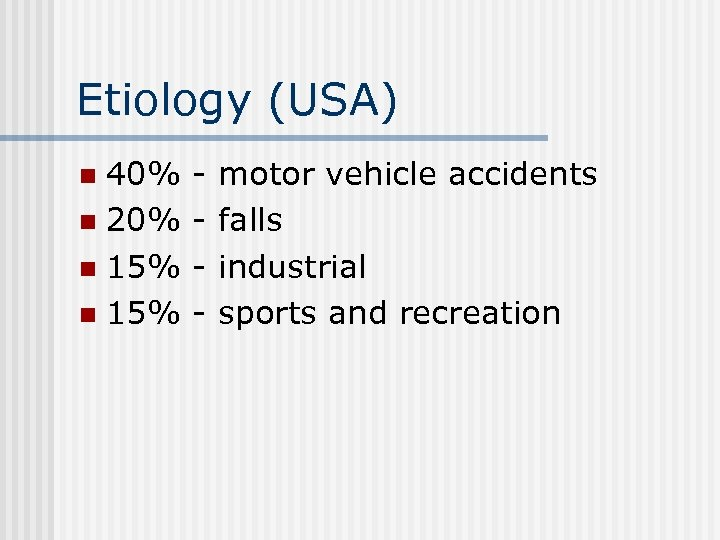 Etiology (USA) 40% n 20% n 15% n - motor vehicle accidents falls industrial