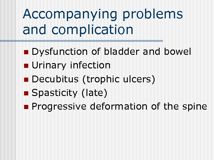 Accompanying problems and complication Dysfunction of bladder and bowel n Urinary infection n Decubitus