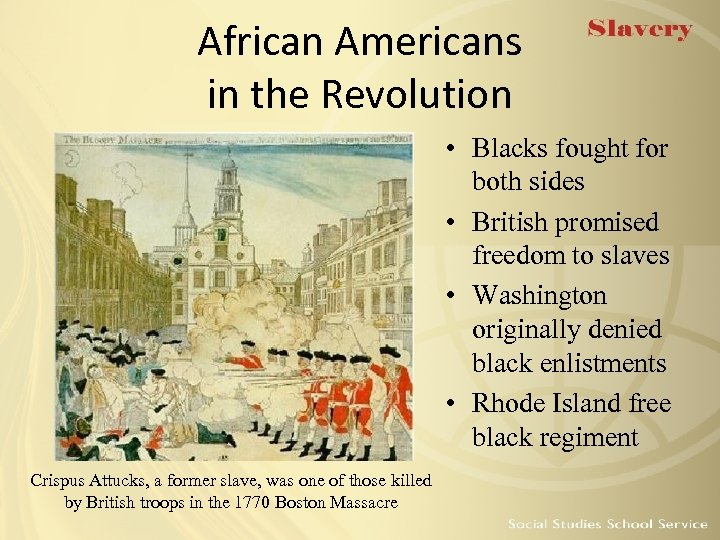 African Americans in the Revolution • Blacks fought for both sides • British promised
