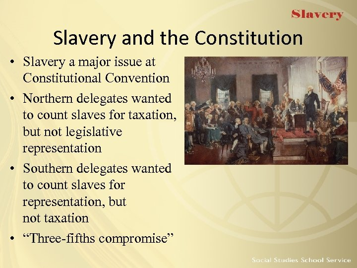 Slavery and the Constitution • Slavery a major issue at Constitutional Convention • Northern