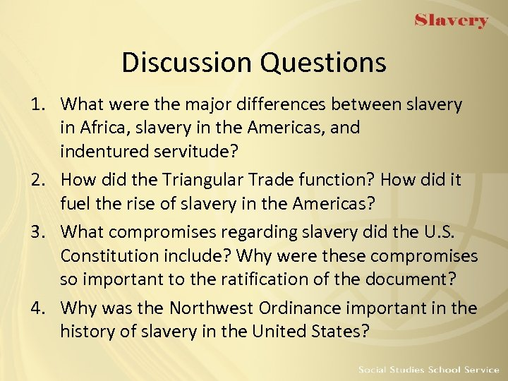 Discussion Questions 1. What were the major differences between slavery in Africa, slavery in