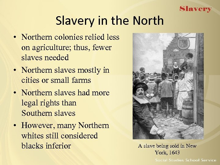 Slavery in the North • Northern colonies relied less on agriculture; thus, fewer slaves