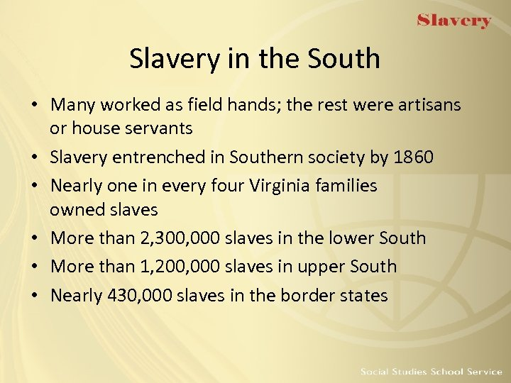 Slavery in the South • Many worked as field hands; the rest were artisans