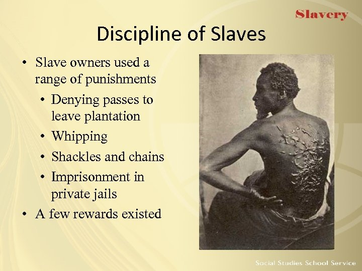 Discipline of Slaves • Slave owners used a range of punishments • Denying passes