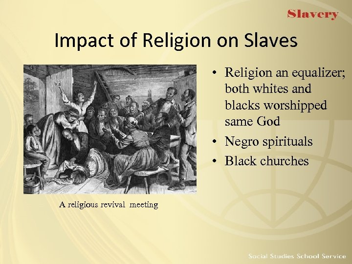 Impact of Religion on Slaves • Religion an equalizer; both whites and blacks worshipped
