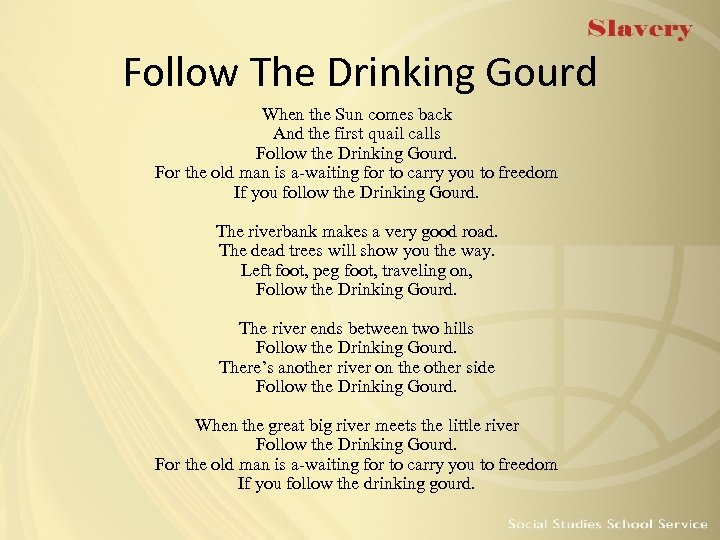 Follow The Drinking Gourd When the Sun comes back And the first quail calls