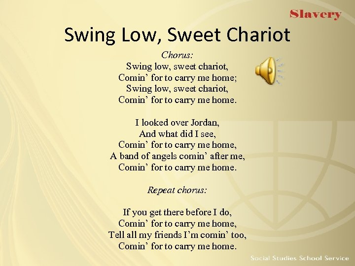 Swing Low, Sweet Chariot Chorus: Swing low, sweet chariot, Comin' for to carry me