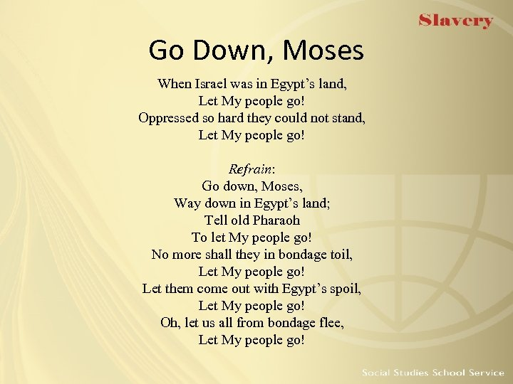 Go Down, Moses When Israel was in Egypt's land, Let My people go! Oppressed
