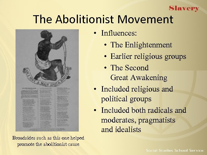 The Abolitionist Movement • Influences: • The Enlightenment • Earlier religious groups • The
