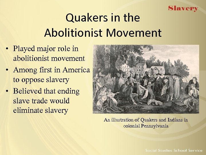 Quakers in the Abolitionist Movement • Played major role in abolitionist movement • Among