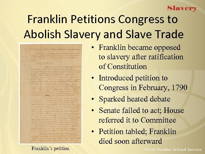 Franklin Petitions Congress to Abolish Slavery and Slave Trade • Franklin became opposed to