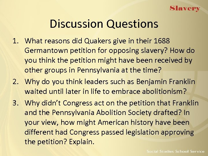 Discussion Questions 1. What reasons did Quakers give in their 1688 Germantown petition for