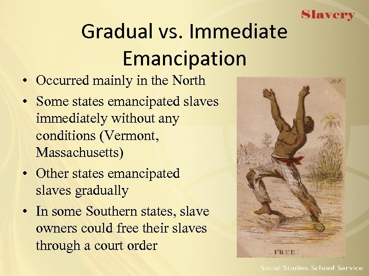 Gradual vs. Immediate Emancipation • Occurred mainly in the North • Some states emancipated