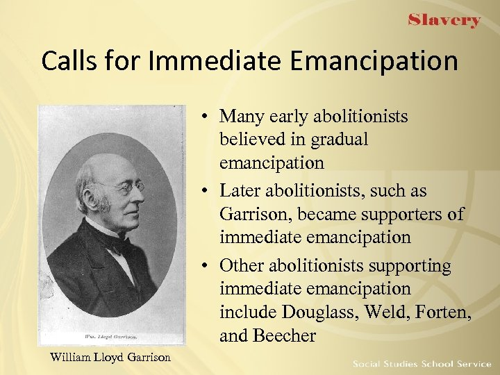 Calls for Immediate Emancipation • Many early abolitionists believed in gradual emancipation • Later