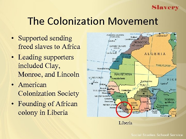 The Colonization Movement • Supported sending freed slaves to Africa • Leading supporters included