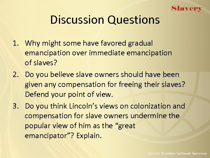 Discussion Questions 1. Why might some have favored gradual emancipation over immediate emancipation of