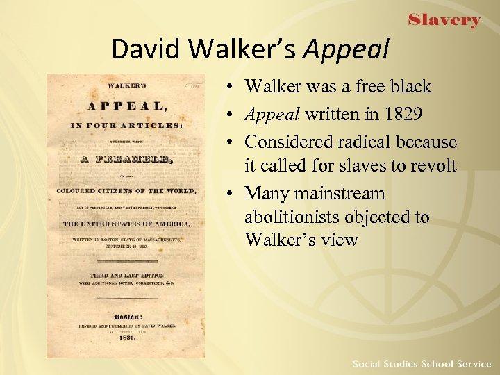 David Walker's Appeal • Walker was a free black • Appeal written in 1829