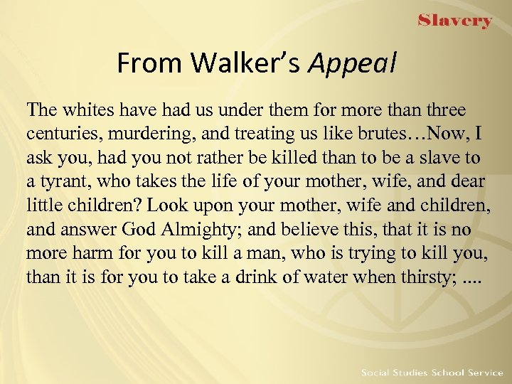 From Walker's Appeal The whites have had us under them for more than three