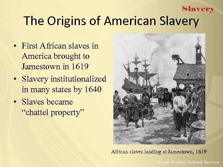 The Origins of American Slavery • First African slaves in America brought to Jamestown