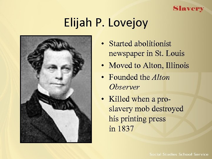 Elijah P. Lovejoy • Started abolitionist newspaper in St. Louis • Moved to Alton,