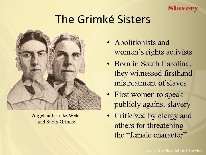 The Grimké Sisters Angelina Grimké Weld and Sarah Grimké • Abolitionists and women's rights