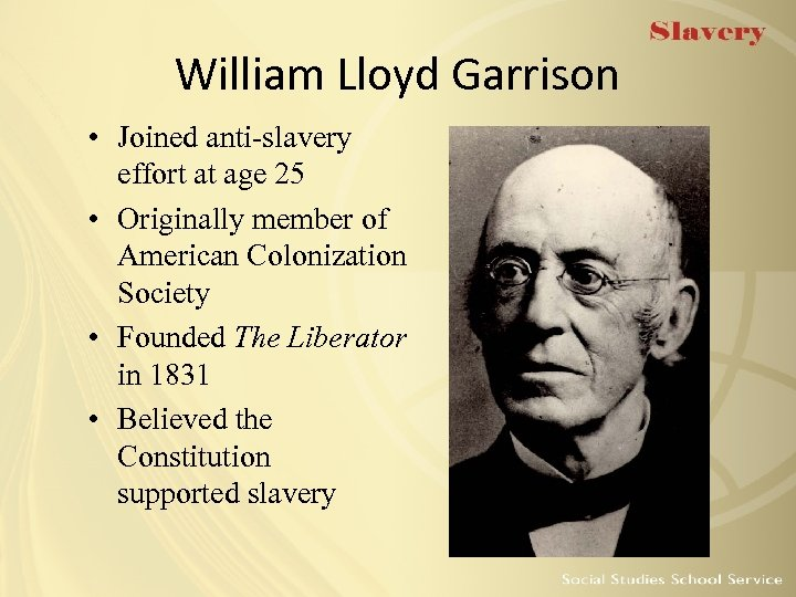 William Lloyd Garrison • Joined anti-slavery effort at age 25 • Originally member of
