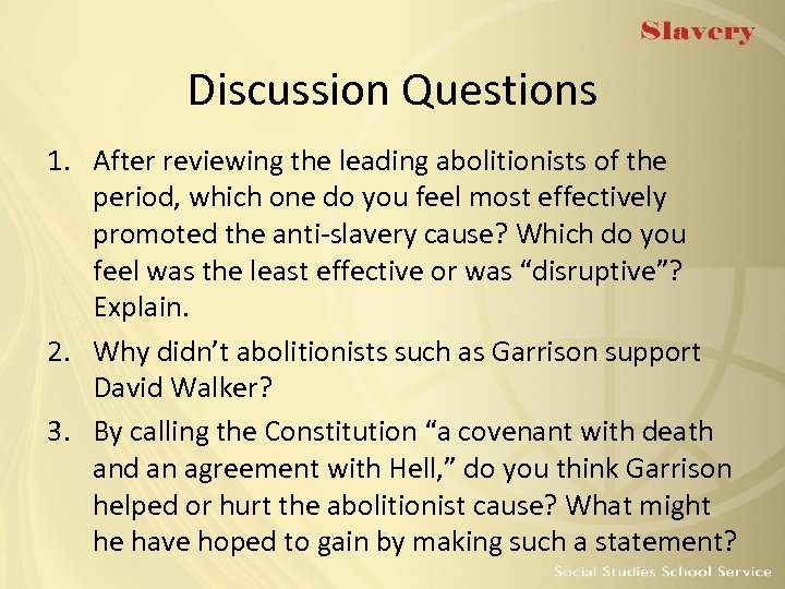 Discussion Questions 1. After reviewing the leading abolitionists of the period, which one do