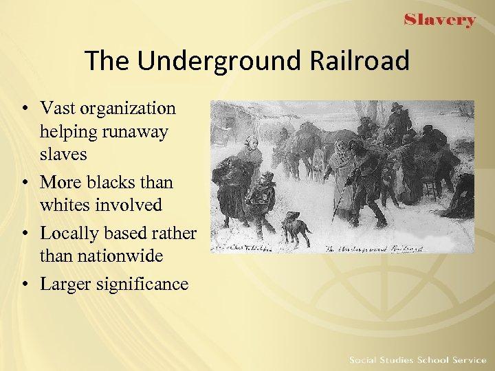 The Underground Railroad • Vast organization helping runaway slaves • More blacks than whites