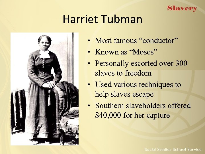 "Harriet Tubman • Most famous ""conductor"" • Known as ""Moses"" • Personally escorted over"