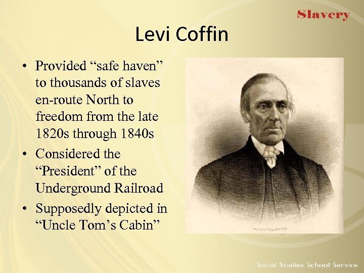 "Levi Coffin • Provided ""safe haven"" to thousands of slaves en-route North to freedom"