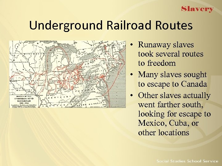 Underground Railroad Routes • Runaway slaves took several routes to freedom • Many slaves
