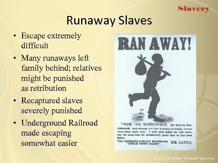 Runaway Slaves • Escape extremely difficult • Many runaways left family behind; relatives might